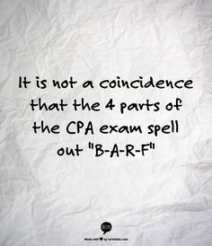 """It is not a coincidence that the 4 parts of the CPA exam spell out """"B-A-R-F"""""""