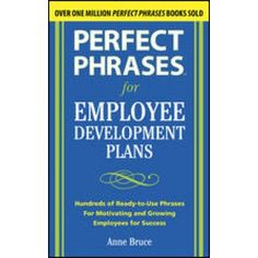 This book offers some essential tools for anyone in Human Resources. It includes phrases for almost any situation involving employee development. (7214)