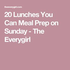 20 Lunches You Can Meal Prep on Sunday - The Everygirl
