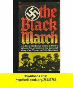 The Black March  The Personal Story of an SS Man Peter Neumann, Constantine Fitzgibbon ,   ,  , ASIN: B000PHU8T6 , tutorials , pdf , ebook , torrent , downloads , rapidshare , filesonic , hotfile , megaupload , fileserve