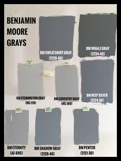 Benjamin Moore Gray Paint Swatches. BM Sweatshirt Gray (2125-40). BM Whale Gray (2134-40). BM Stonington Gray (HC-170). BM Coventry Gray (HC-169). BM Deep Silver (2134-30). BM Eternity (AF-695). BM Shadow Gray (2126-40). BM Pewter (2121-30).