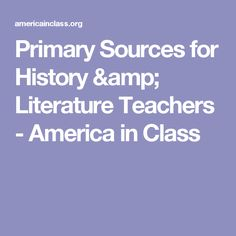 Primary Sources for History & Literature Teachers - America in Class