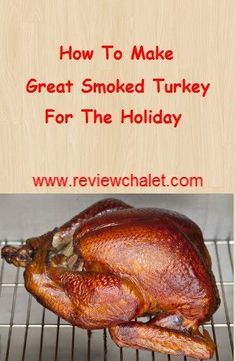 A detailed guide on how to make great smoked turkey for the holiday.