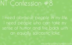 Ugh! Unfortunately I don't have many people that can take my personality and morbid sense of humor.