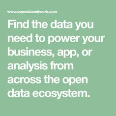 Find the data you need to power your business, app, or analysis from across the open data ecosystem.