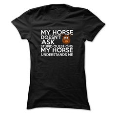 #HolidayTshirts... Nice T-shirts  Price: $20.00Purchase Now  Low cost Codes View photographs & photographs of My Horse Doesnt Ask Stupid questions t-shirts & hoodies:In case you don't completely love our design, you'll be able to SEARCH your favourite one thr...