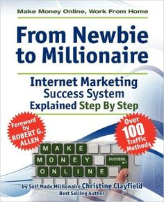Make Money Online. Work From Home. From Newbie To Millionaire. An Internet Marketing Success System Explained in Easy Steps by Self Made Millionaire. Affiliate Marketing Covered.:
