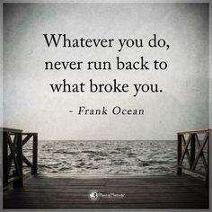Seja o que for que você for fazer, nunca retorne àquilo que acabou com você!