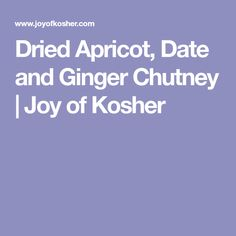 Dried Apricot, Date and Ginger Chutney | Joy of Kosher
