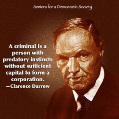 A criminal is a person with predatory instincts without sufficient capital to form a corporation. Clarence Darrow