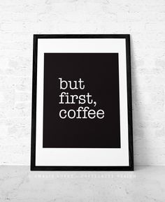 But first coffee. Coffee print Black and white by LatteDesign, $15.00