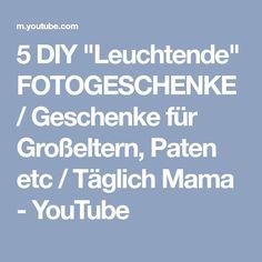 """5 DIY """"Leuchtende"""" FOTOGESCHENKE / Geschenke für Großeltern, Paten etc / Täglich Mama - YouTube"""