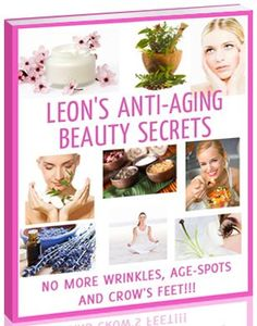 Leon's Anti-aging Beauty Secrets Book. DIY #Anti-aging Skin Care Recipes, Anti-aging Foods, herbs and Supplements and Facial #Yoga