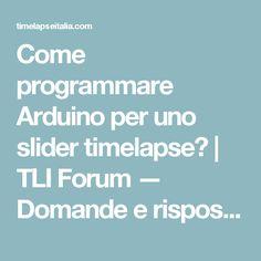 Come programmare Arduino per uno slider timelapse?   TLI Forum — Domande e risposte sui time-lapse, gratis e in italiano