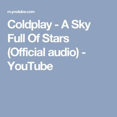 Coldplay - A Sky Full Of Stars (Official audio) - YouTube