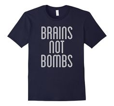 Brains Not Bombs Antiwar Anti-War T-shirt // http://amzn.to/2pPhL6B