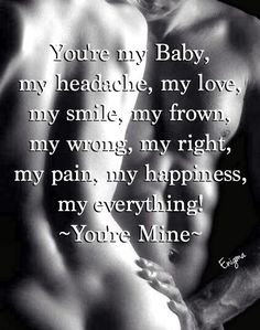 YOU'RE MY BABY, MY HEADACHE, MY LOVE, MY SMILE, MY FROWN, MY WRONG, MY RIGHT, MY PAIN, MY HAPPINESS, MY EVERYTHING! ~YOU'RE MINE~