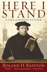 Here I Stand: A Life of Martin Luther | Roland Bainton