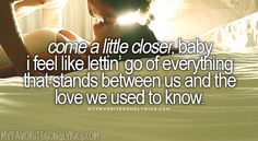 New Quotes Lyrics Country Dierks Bentley Ideas Country Music Lyrics, Country Songs, New Quotes, Lyric Quotes, Qoutes, Dierks Bentley Lyrics, Come A Little Closer, Country Quotes, Music Heals