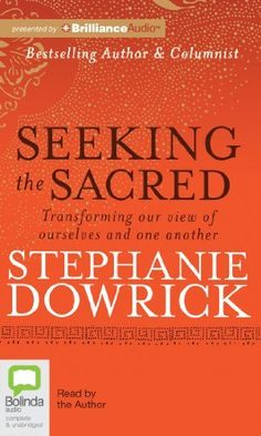 Seeking the Sacred: Transforming Our View of Ourselves and One Another by Stephanie Dowrick. $22.15. Author: Stephanie Dowrick. Publisher: Bolinda Audio (July 9, 2012). Publication: July 9, 2012