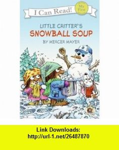 Snowball Soup (Little Critter, My First I Can Read) (9780060835439) Mercer Mayer , ISBN-10: 0060835435  , ISBN-13: 978-0060835439 ,  , tutorials , pdf , ebook , torrent , downloads , rapidshare , filesonic , hotfile , megaupload , fileserve