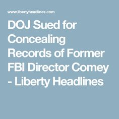 DOJ Sued for Concealing Records of Former FBI Director Comey - Liberty Headlines