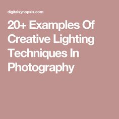 20+ Examples Of Creative Lighting Techniques In Photography