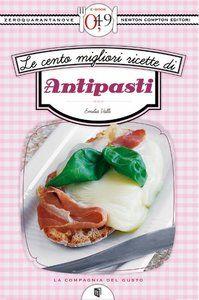 Emilia Valli - Le cento migliori ricette di antipasti