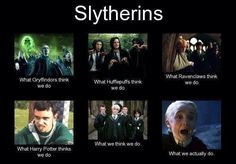 Slytherin Stereotypes...speaking as a slytherin, most of them are correct. Except for the last one. >:(