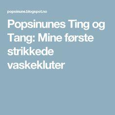 Popsinunes Ting og Tang: Mine første strikkede vaskekluter Tips, Counseling