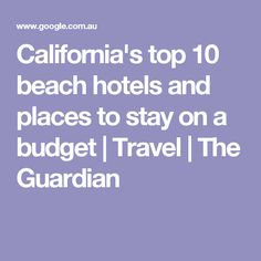 California's top 10 beach hotels and places to stay on a budget | Travel | The Guardian