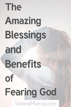 The Amazing Blessings and Benefits of Fearing God - Valerie Murray Christian Marriage, Christian Faith, Christian Women, Christian Living, Christian Encouragement, Spiritual Encouragement, Biblical Womanhood, Encouraging Bible Verses, Fear Of The Lord