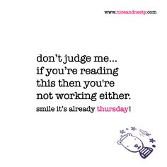 don't judge me…if you're reading this then you're not working either. thursday quote | www.niceandnesty.com Friday Eve, Thursday Quotes, Don't Judge Me, More Than Words, You And I, Lol, Humor, Reading, Nice