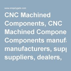 CNC Machined Components, CNC Machined Components manufacturers, suppliers, dealers, exporters and importers in India