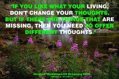 """""""Si te gusta lo que estás viviendo, no cambies tus pensamientos. Pero si hay cosas que están faltando, entonces necesitas ofrecer pensamientos diferentes."""""""