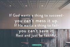 """If God wants a thing to succeed - you can't mess it up. If He wants a thing to fail - you can't save it. Rest and just be faithful."""