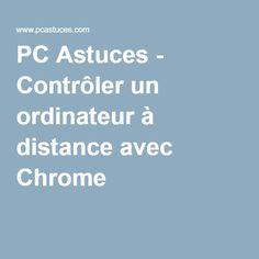 PC Astuces - Contrôler un ordinateur à distance avec Chrome lire la suite http://www.internet-software2015.blogspot.com
