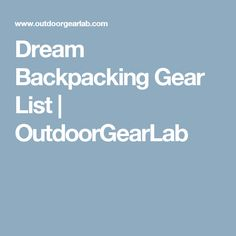 Dream Backpacking Gear List We've taken the time to put all of our favorite backpacking gear in one place. This dream list has options for any type of. Backpacking Gear List, Trekking Gear, Adventure Gear, Gears, Slc, Travelling, Hiking, Advice, Outdoors