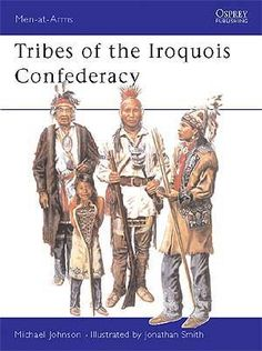 Tribes of the Iroquois Confederacy (Men at Arms, Native American Tribes, American Indians, Queen Anne's War, Joseph Brant, Jonathan Smith, William Johnson, Book Annotation, Social Organization, Michael Johnson