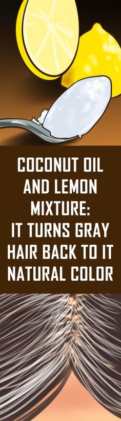 Coconut Oil and Lemon Mixture It Turns Gray Hair Back to It Natural Color