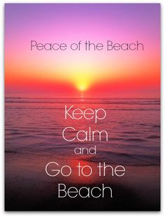 Keep calm and go to the beach.