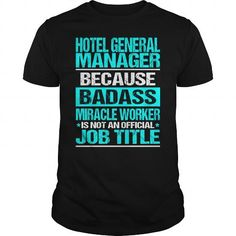 HOTEL GENERAL MANAGER Because BADASS Miracle Worker Isn't An Official Job Title T-Shirts, Hoodies, Sweatshirts, Tee Shirts (22.99$ ==► Shopping Now!)
