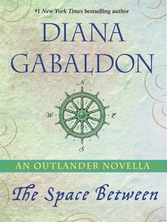 """New York Times bestselling author Diana Gabaldon returns to her Outlander universe in """"The Space Between,"""" an irresistible novella brimming with adventure, history, and suspense—and available for the first time as a standalone eBook. Outlander Novel, Outlander Book Series, Outlander 2016, Outlander Casting, Diana Gabaldon Books, Diana Gabaldon Outlander Series, John Bell, Dragonfly In Amber, Thing 1"""