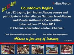 Countdown Begins  Last 82 days to join Indian Abacus course and participate in Indian Abacus National level Abacus and Mental Arithmetic Competition to be held on 6th may 2017 at Chennai convention centre - Chennai.  Think Abacus course for your child - Join Indian Abacus programs.