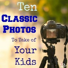 A list of the definitive photos you need to capture of your child in the years to come.