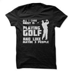 All I care about is Golf... - #printed shirts #cool hoodie. ORDER NOW => https://www.sunfrog.com/Sports/All-I-care-about-is-Golf.html?60505