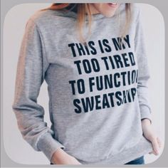 "NWT""CAMPING""Gray To Tired To Function Sweatshirt Great camping sweatshirt! This is so true to most all of us ladies! I love  mine! They run a bit small so I bought exlarges for a more comfortable fit! Measurements to come! Boutique Tops Sweatshirts & Hoodies"