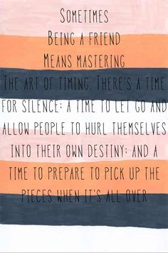 I really like this quote... let them hurl themselves into their own destiny, but be prepared to help pick up the pieces