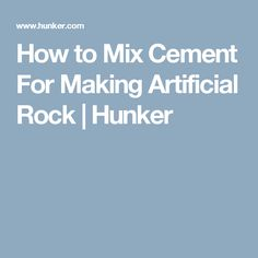 How to Mix Cement For Making Artificial Rock | Hunker