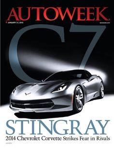 The 2014 #Chevrolet Corvette Stingray: One of the commemorative covers of Autoweek magazine for January 21, 2013.